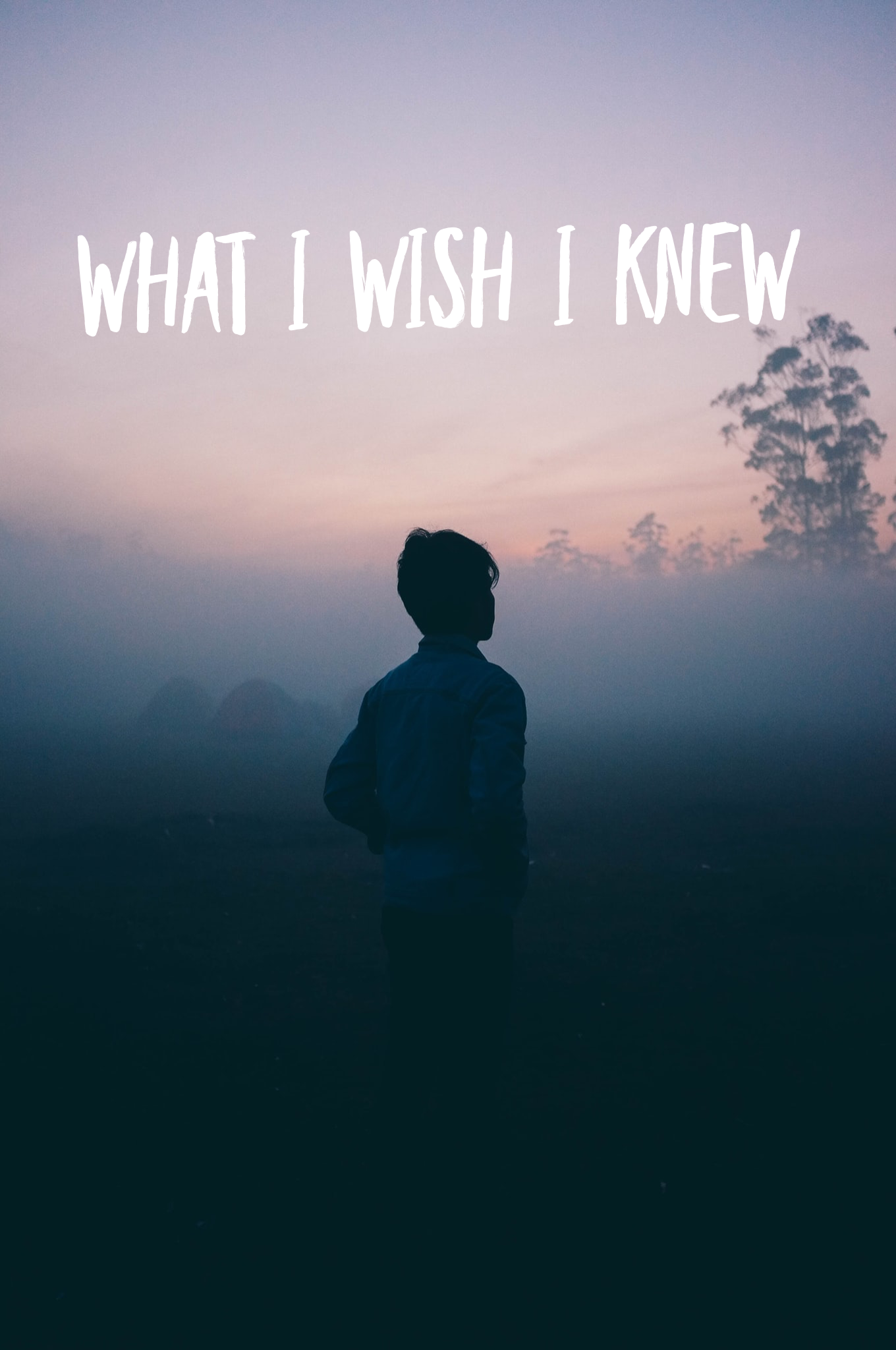 What I Wish I knew….